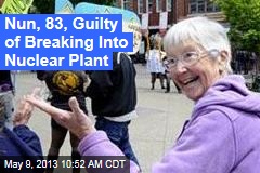 Nun, 83, Guilty of Breaking Into Nuclear Plant