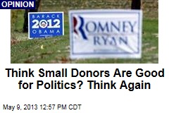 Think Small Donors Are Good for Politics? Think Again