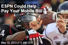 ESPN Could Help Pay Your Mobile Bill
