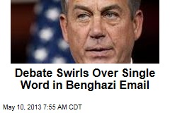 Debate Swirls Over Single Word in Benghazi Email