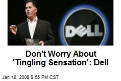 Don't Worry About 'Tingling Sensation': Dell