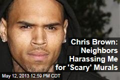 Chris Brown: Neighbors Harassing Me for 'Scary' Murals