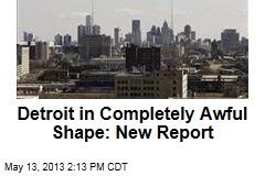 Detroit in Completely Awful Shape: New Report