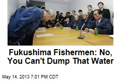 Fukushima Fishermen: No, You Can't Dump That Water
