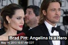 Brad Pitt: Angelina Is a Hero