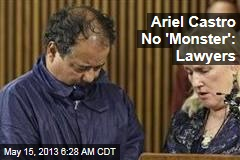 Ariel Castro No 'Monster': Lawyers