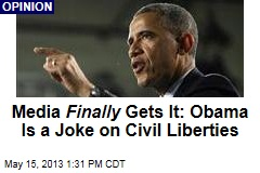 Media Finally Gets It: Obama Is a Joke on Civil Liberties