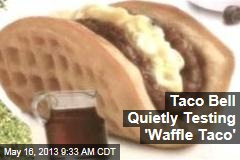 Taco Bell Quietly Testing 'Waffle Taco'