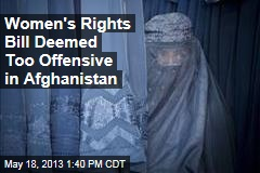 Women's Rights Bill Deemed Too Offensive in Afghanistan