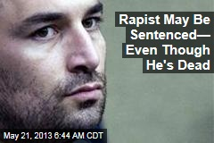 Rapist May Be Sentenced— Even Though He's Dead