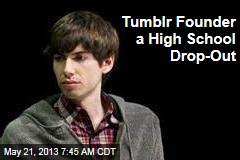 Tumblr Founder a High School Drop-Out