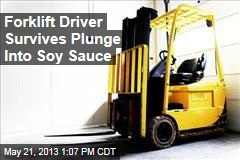 Forklift Driver Survives Plunge Into Soy Sauce