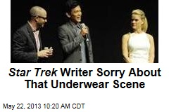 Star Trek Writer Sorry About That Underwear Scene