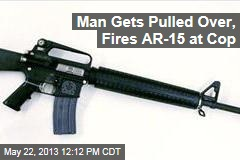 Man Gets Pulled Over, Fires AR-15 at Cop