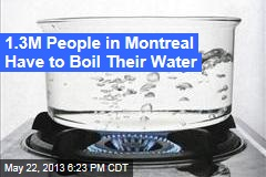 1.3M People in Montreal Have to Boil Their Water