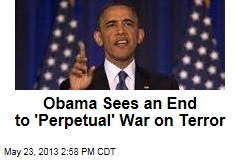 Obama Sees an End to 'Perpetual' War on Terror