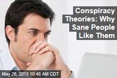 Conspiracy Theories: Why Sane People Like Them