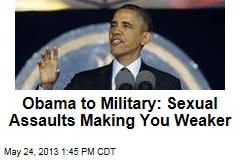 Obama to Military: Sexual Assaults Making You Weaker