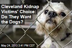Cleveland Kidnap Victims' Choice: Do They Want the Dogs?