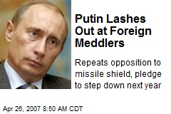 Putin Lashes Out at Foreign Meddlers