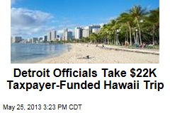Detroit Officials Take $22K Taxpayer-Funded Hawaii Trip