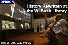 History is Rewritten at the W. Bush Library