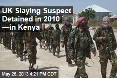 Kenya Detained UK Slaying Suspect in 2010