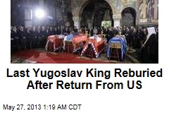 Last Yugoslav King Reburied After Return From US