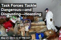 Task Forces Tackle Dangerous—and Disgusting—Hoarding