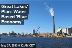 Great Lakes' Plan: Water- Based 'Blue Economy'