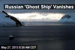 Russian 'Ghost Ship' Vanishes
