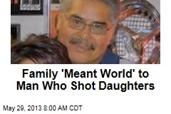 Family 'Meant the World' to Man Who Shot Daughters