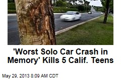 'Worst Solo Car Crash in Memory' Kills 5 Calif. Teens