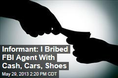 Informant: I Bribed FBI Agent With Cash, Cars, Shoes