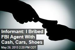 Informant: I Bribed FBI Agent With Cash, Cars, Shoes