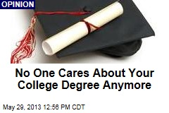 No One Cares About Your College Degree Anymore
