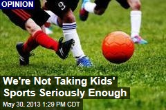 We're Not Taking Kids' Sports Seriously Enough