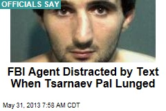 Tsarnaev Friend Attacked FBI Agent as He Read Text