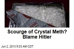 Scourge of Crystal Meth? Blame Hitler