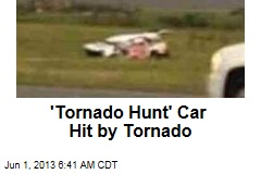 'Tornado Hunt' Car Hit by Tornado