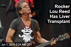 Rocker Lou Reed Has Liver Transplant