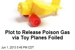 Al-Qaeda Plot to Release Chemical Weapons via Toy Planes Foiled