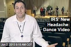 IRS' New Headache: Dance Video