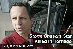 Storm Chasers Star Killed in Tornado