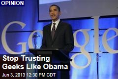 Stop Trusting Geeks Like Obama