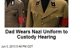 Dad Wears Nazi Uniform to Custody Hearing