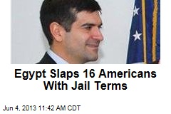 Egypt Slaps 16 Americans With Jail Terms