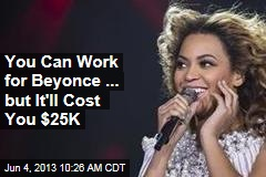 You Can Work for Beyonce ... but It'll Cost You $25K