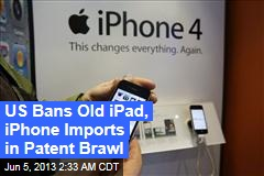 Old iPhone, iPad Imports Banned in Patent Case