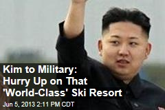 Kim to Military: Hurry Up on That 'World-Class' Ski Resort